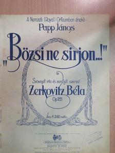 """Zerkovitz Béla - """"Bözsi ne sirjon..!"""" [antikvár]"""
