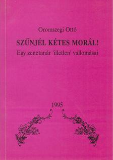 Oromszegi Ottó - Szűnjél kétes morál! [antikvár]