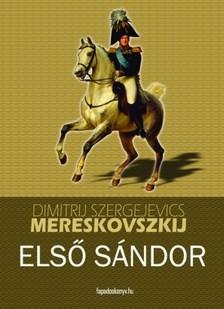 Dimitrij Szergejevics Mereskovszkij - Első Sándor [eKönyv: epub, mobi]
