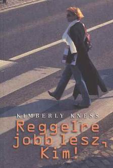 KIMBERLY KNESS - REGGELRE JOBB LESZ, KIM!