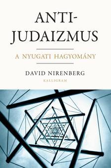 David Nirenberg - Antijudaizmus - A nyugati hagyomány
