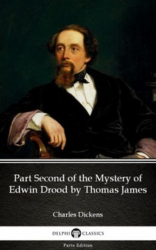Delphi Classics Charles Dickens, - Part Second of the Mystery of Edwin Drood by Thomas James (Illustrated) [eKönyv: epub, mobi]
