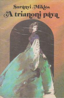 SURÁNYI MIKLÓS - A trianoni páva / Galeotto Marzio / Húsvét Szent Ilonán [antikvár]