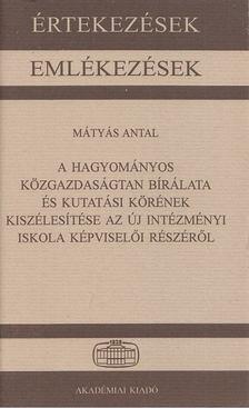 Mátyás Antal - A hagyományos közgazdaságtan bírálata és kutatási körének kiszélesítése az új intézményi iskola képviselői részéről [antikvár]