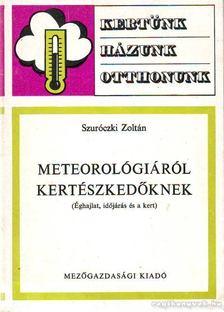Szuróczki Zoltán - Meteorológiáról kertészkedőknek [antikvár]