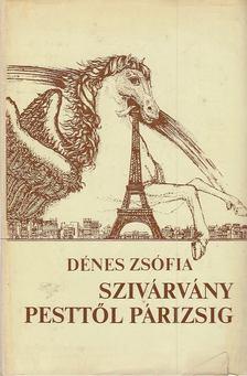 Dénes Zsófia - Szivárvány Pesttől Párizsig [antikvár]