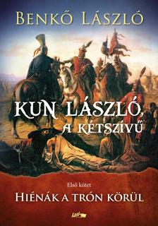 Benkő László - Kun László, a kétszívű I.- Hiénák a trón körül