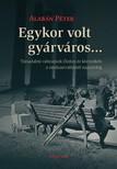 Alabán Péter - Egykor volt gyárváros... Társadalmi változások Ózdon és környékén a rendszerváltástól napjainkig [eKönyv: pdf]