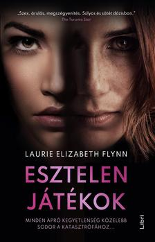 Flynn, Laurie Elizabeth - Esztelen játékok - Minden apró kegyetlenség közelebb sodor a katasztrófához