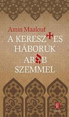 Amin Maalouf - A keresztes háborúk arab szemmel