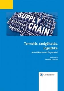 Szerk. Demeter Krisztina - Termelés, szolgáltatás, logisztika -  Az értékteremtés folyamatai [eKönyv: epub, mobi]