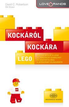 David C. Robertson - Bill Breen - LEGO: Kockáról kockára - Hogyan írta át a Lego az innováció szabályait és hódította meg a játékipart világszerte