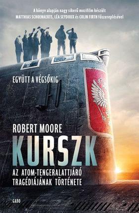 Robert Moore - Kurszk - Az atomtengeralattjáró tragédiájának története