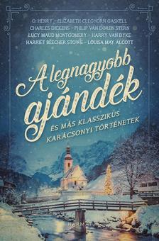 Válogatás - Győri Anna (szerk) - A legnagyobb ajándék - és más klasszikus karácsonyi történetek