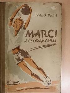 Szabó Béla - Marci, a csodakapus [antikvár]
