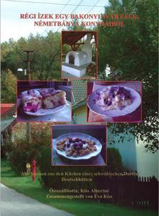 Kiss Albertné - Régi ízek egy bakonyi sváb falu Németbánya konyháiból