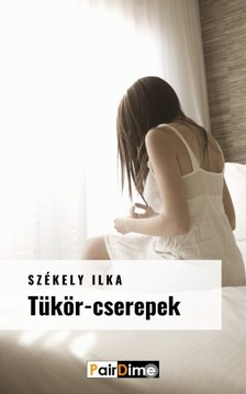 Ilka Székely - Tükör-cserepek [eKönyv: epub, mobi]