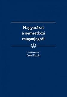 Csehi Zoltán (szerk.) - Magyarázat a nemzetközi magánjogról [eKönyv: epub, mobi]