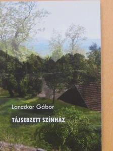 Lanczkor Gábor - Tájsebzett színház [antikvár]