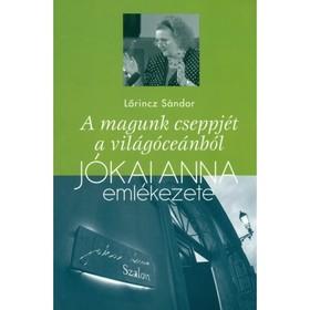 Lőrincz Sándor - A magunk cseppjét a világóceánból - Jókai Anna emlékezete