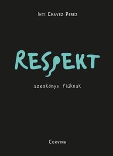 Inti Chavez Perez - Respekt - szexkönyv fiúknak [eKönyv: epub, mobi]