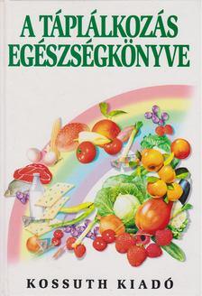 Dr. Hajós Gyöngyi (szerk.), Dr. Zajkás Gábor, Lékó Eta - A táplálkozás egészségkönyve [antikvár]