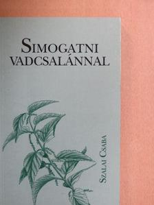 Szalai Csaba - Simogatni vadcsalánnal [antikvár]