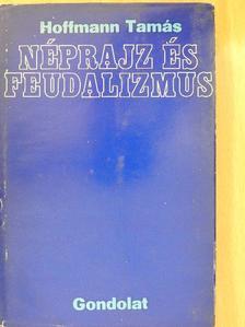 Hoffmann Tamás - Néprajz és feudalizmus [antikvár]