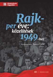 TAKÁCS TIBOR - A Rajk-per éve: közelítések 1949-hez [eKönyv: pdf]