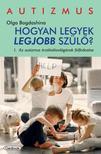 Olga Bogdashina - Hogyan legyek legjobb szülő - 1. Az autizmus érzékelésvilágának felfedezése
