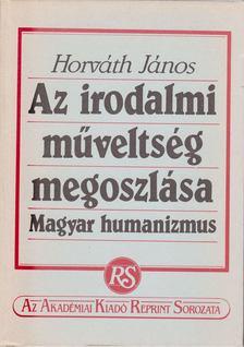 Horváth János - Az irodalmi műveltség megoszlása [antikvár]