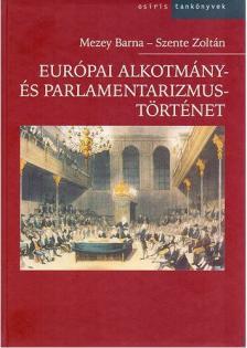 Mezey Barna - Szente Zoltán (szerk.) - Európai alkotmány- és parlamentarizmustörténet