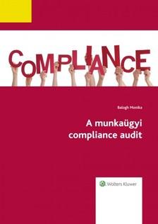 Balogh Monika - A munkaügyi compliance audit  [eKönyv: epub, mobi]