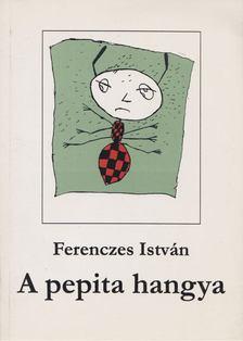 Ferenczes István - A pepita hangya [antikvár]
