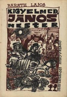 BARÁTH LAJOS - Kigyelmed, János mester [antikvár]