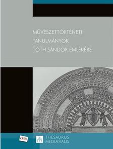 Művészettörténeti tanulmányok Tóth Sándor emlékére