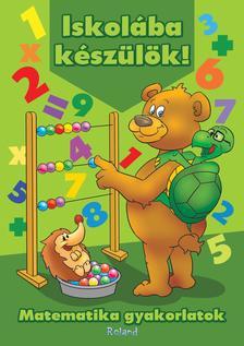 Lengyel Orsolya - Iskolába készülök! Matematika gyakorlatok