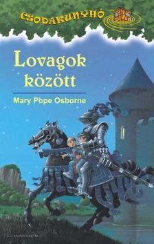 Mary Pope Osborne - LOVAGOK KÖZÖTT - CSODAKUNYHÓ 2.