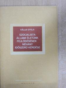 Kállai Gyula - Szocialista állami életünk fejlődésének néhány időszerű kérdése [antikvár]