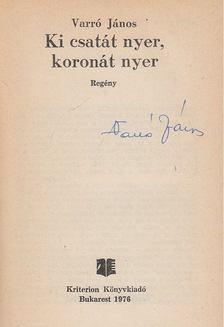 Varró János - Ki csatát nyer, koronát nyer (aláírt) [antikvár]