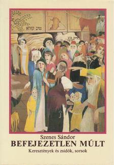 Szenes Sándor - Befejezetlen múlt [antikvár]