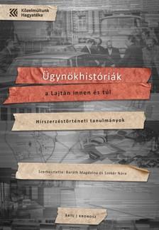 Baráth Magdolna és Szekér Nóra (szerk.) - Ügynökhistóriák a Lajtán innen és túl. Hírszerzéstörténeti tanulmányok [eKönyv: pdf]