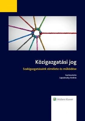 (szerk.) Dr. Lapsánszky András - Közigazgatási jog - Szakigazgatásaink elmélete és működése [eKönyv: epub, mobi]