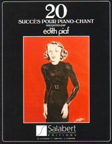 20 SUCCÉS POUR PIANO-CHANT INTERPRÉTÉS EDITH PIAF