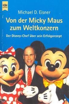 EISENR, MICHAEL D. - Von der Micky Maus zum Weltkonzern - Der Disney-Chef über sein Erfolgsrezept [antikvár]