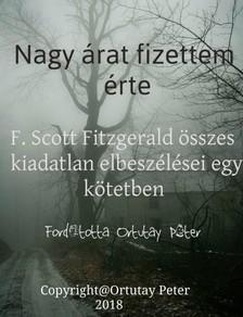F. Scott Fitzgerald - Nagy árat fizettem érte - F.Scott Fitzgerald összes eddig kiadatlan elbeszélései egy kötetben [eKönyv: epub, mobi]
