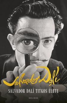 Salvador Dali - Salvador Dali titkos élete