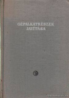 Nádasi Endre, Kolimár György, Wolf Mihály - Gépalkatrészek javítása [antikvár]