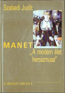 """Szabadi Judit - Manet: """"A modern élet heroizmusa"""" [antikvár]"""