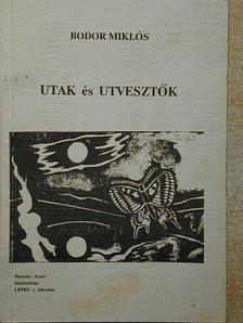 Bodor Miklós - Utak és Utvesztők [antikvár]
